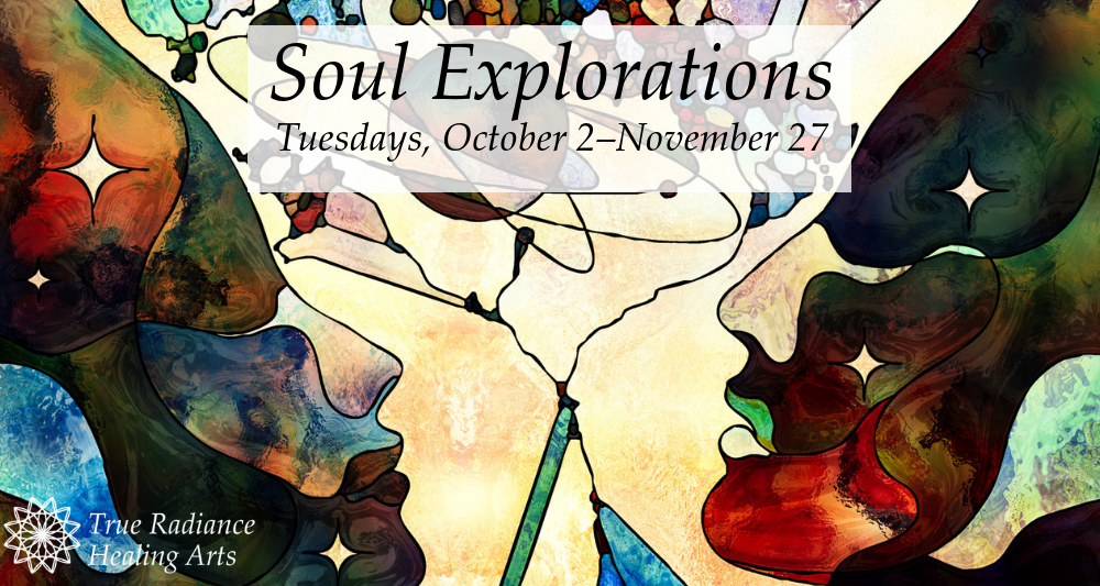 Soul Explorations Fall 2018 Workshop with Susan Pullen at True Radiance Healing Arts